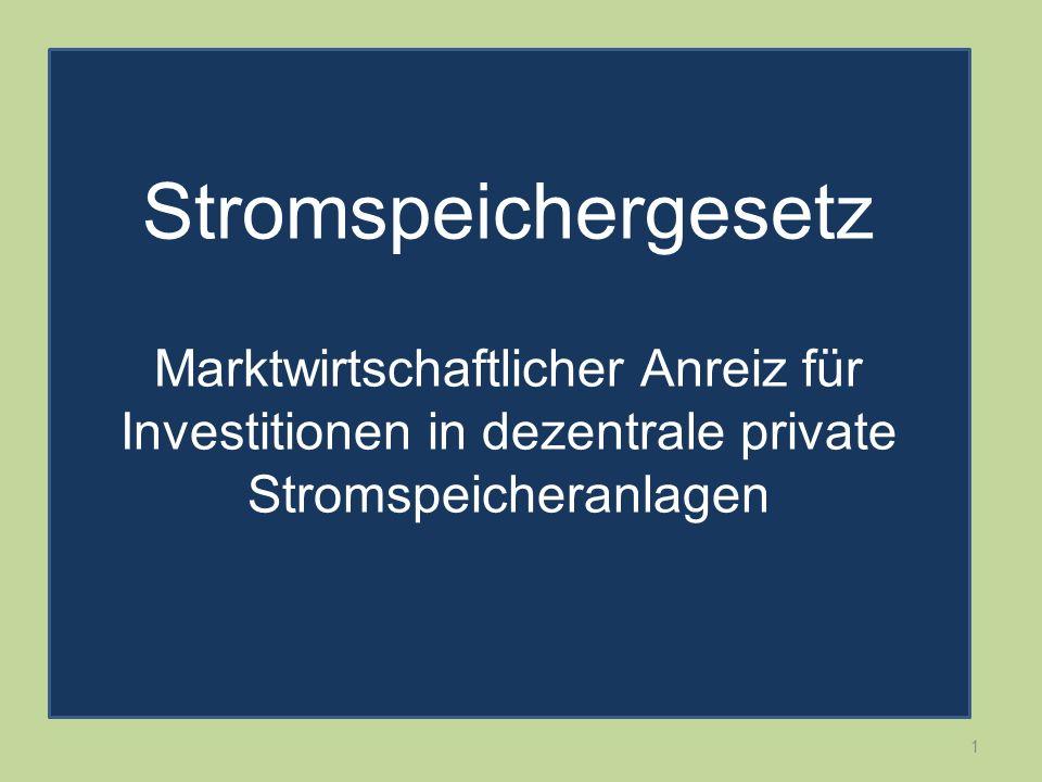 StromspeichergesetzMarktwirtschaftlicher Anreiz für Investitionen in dezentrale private Stromspeicheranlagen.
