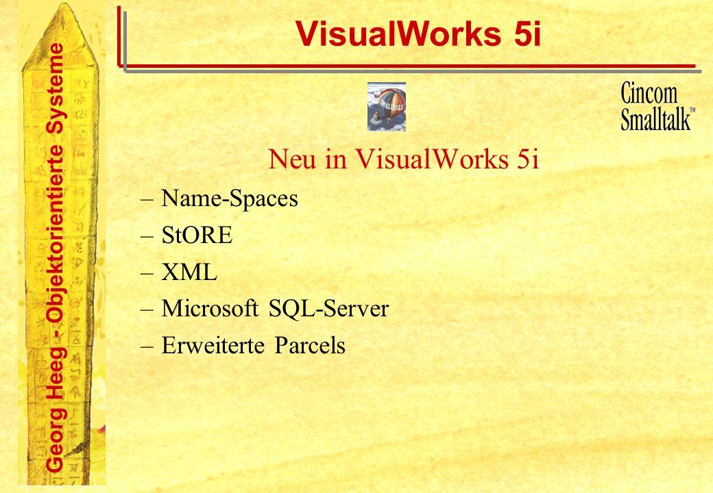 VisualWorks 5i Neu in VisualWorks 5i Name-Spaces StORE XML