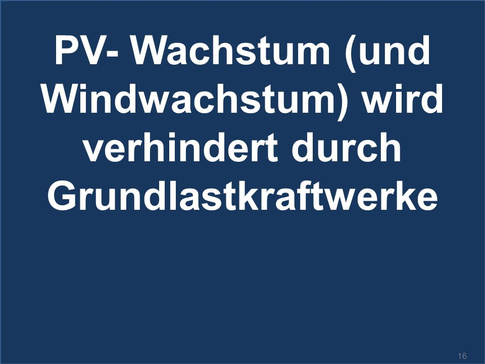 PV- Wachstum (und Windwachstum) wird verhindert durch Grundlastkraftwerke