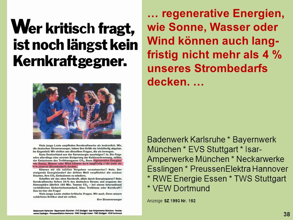 … regenerative Energien, wie Sonne, Wasser oder Wind können auch lang-fristig nicht mehr als 4 % unseres Strombedarfs decken. …