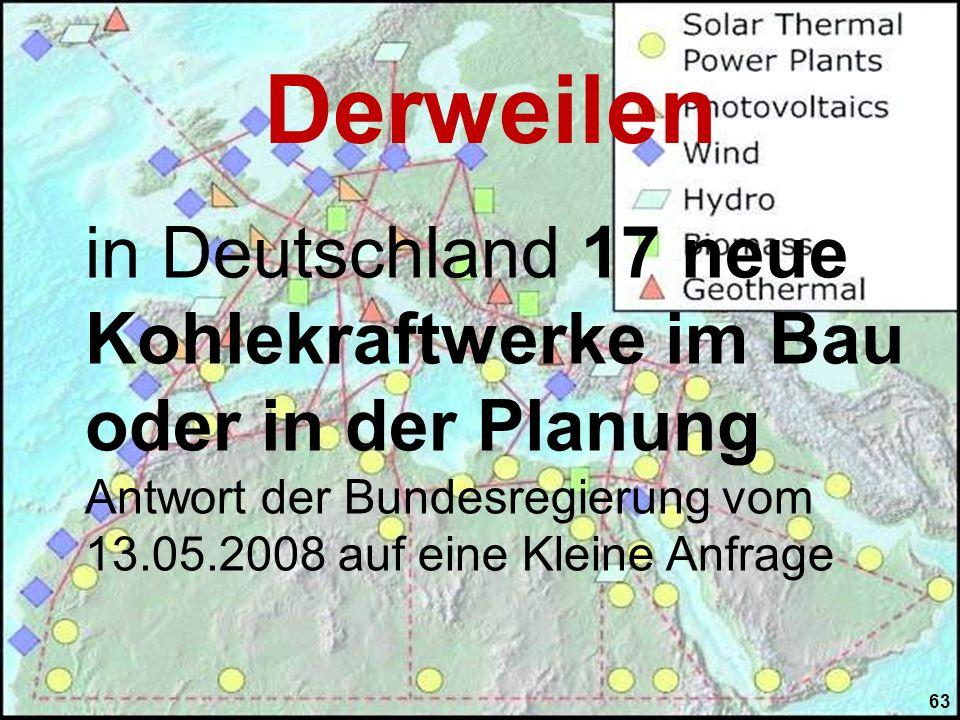 Derweilen in Deutschland 17 neue Kohlekraftwerke im Bau oder in der Planung. Antwort der Bundesregierung vom 13.05.2008 auf eine Kleine Anfrage.