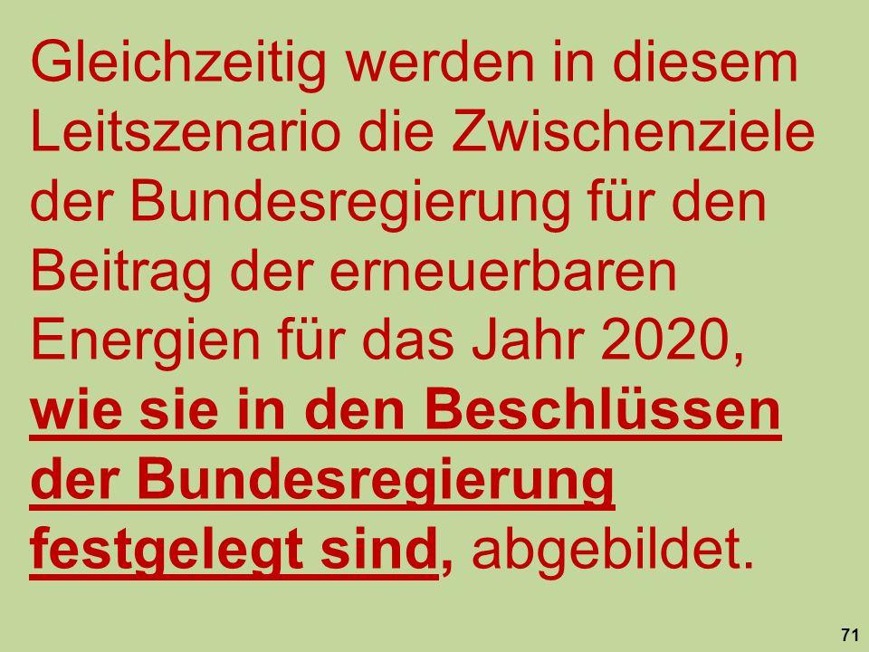 Gleichzeitig werden in diesem Leitszenario die Zwischenziele der Bundesregierung für den Beitrag der erneuerbaren Energien für das Jahr 2020, wie sie in den Beschlüssen der Bundesregierung festgelegt sind, abgebildet.