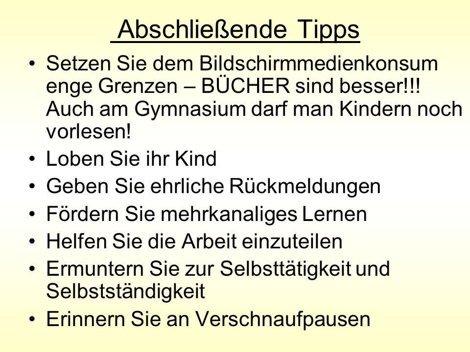 Abschließende Tipps Setzen Sie dem Bildschirmmedienkonsum enge Grenzen – BÜCHER sind besser!!! Auch am Gymnasium darf man Kindern noch vorlesen!