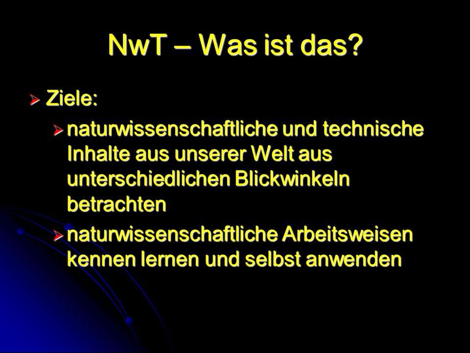 NwT – Was ist das Ziele: naturwissenschaftliche und technische Inhalte aus unserer Welt aus unterschiedlichen Blickwinkeln betrachten.