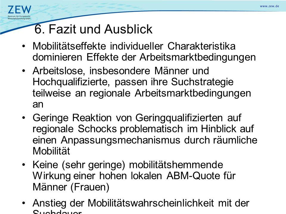 6. Fazit und Ausblick Mobilitätseffekte individueller Charakteristika dominieren Effekte der Arbeitsmarktbedingungen.