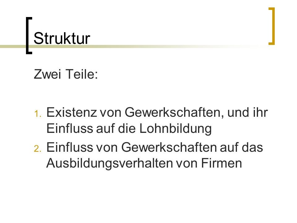 StrukturZwei Teile: Existenz von Gewerkschaften, und ihr Einfluss auf die Lohnbildung.