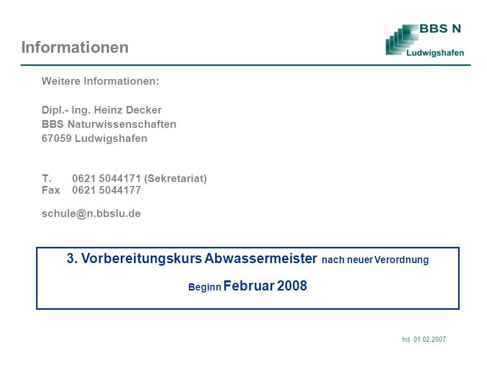 Informationen Weitere Informationen: Dipl.- Ing. Heinz Decker. BBS Naturwissenschaften. 67059 Ludwigshafen.