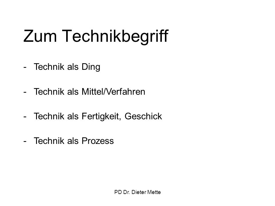 Zum Technikbegriff Technik als Ding Technik als Mittel/Verfahren
