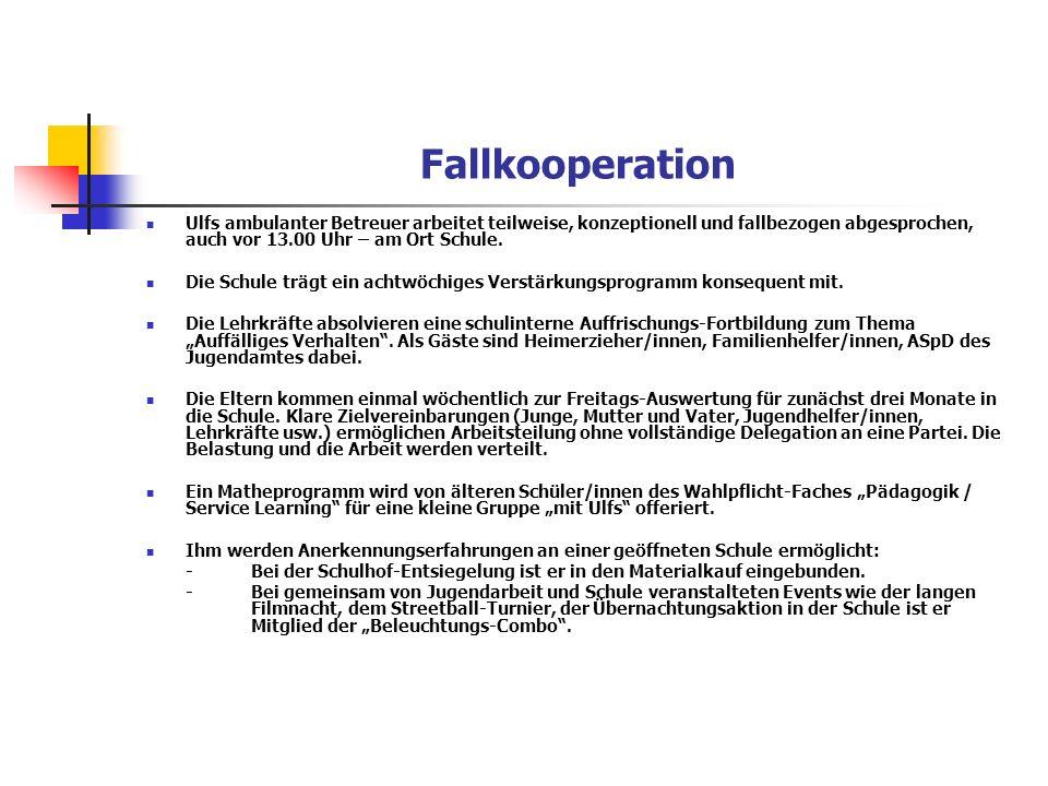 Fallkooperation Ulfs ambulanter Betreuer arbeitet teilweise, konzeptionell und fallbezogen abgesprochen, auch vor 13.00 Uhr – am Ort Schule.