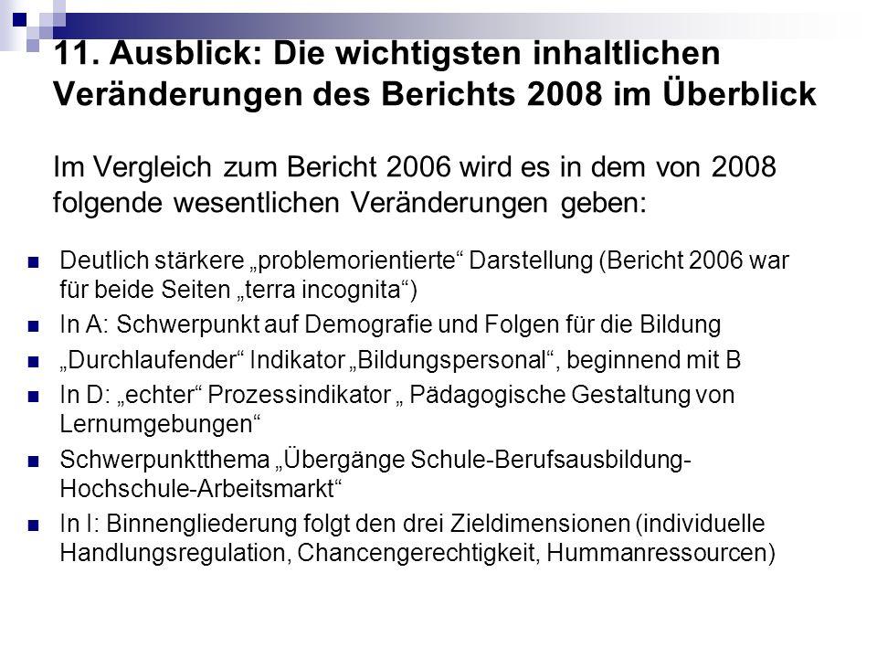 11. Ausblick: Die wichtigsten inhaltlichen Veränderungen des Berichts 2008 im Überblick Im Vergleich zum Bericht 2006 wird es in dem von 2008 folgende wesentlichen Veränderungen geben: