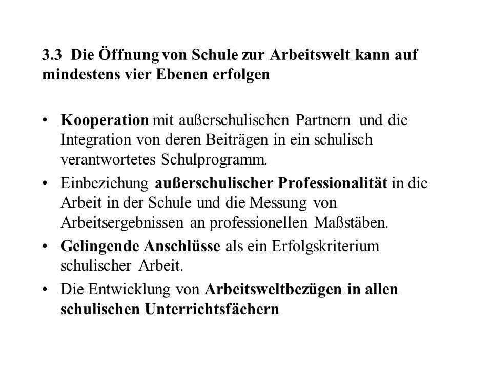 3.3 Die Öffnung von Schule zur Arbeitswelt kann auf mindestens vier Ebenen erfolgen