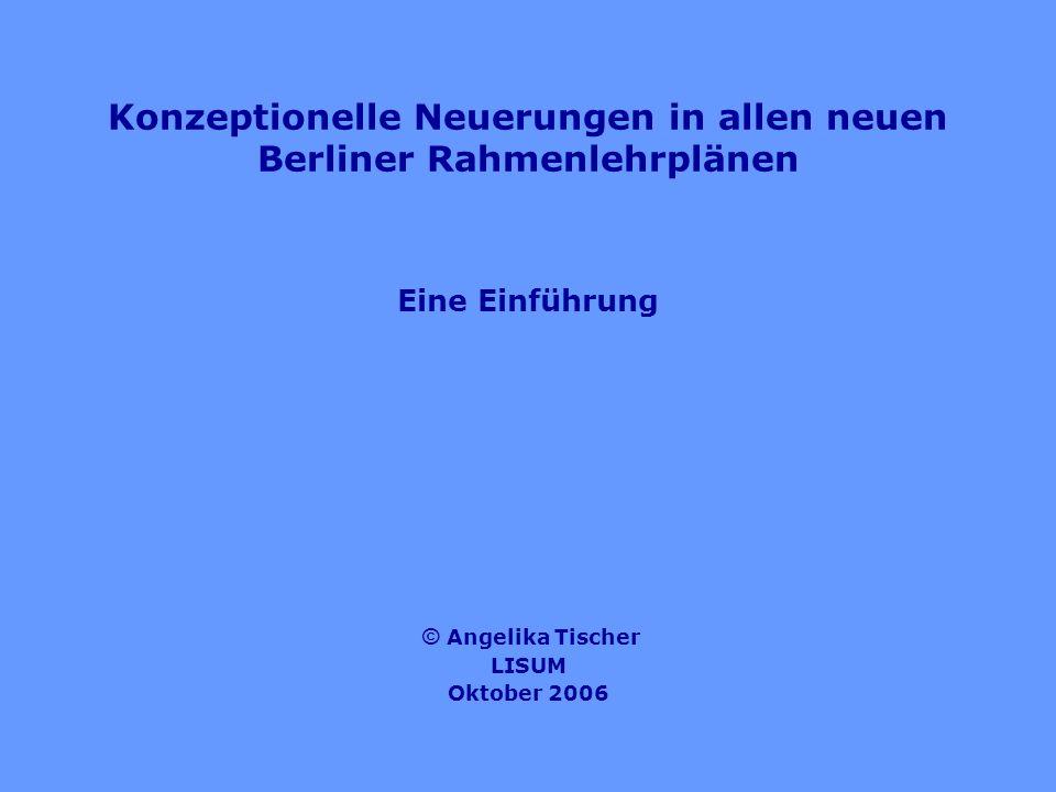 Konzeptionelle Neuerungen in allen neuen Berliner Rahmenlehrplänen