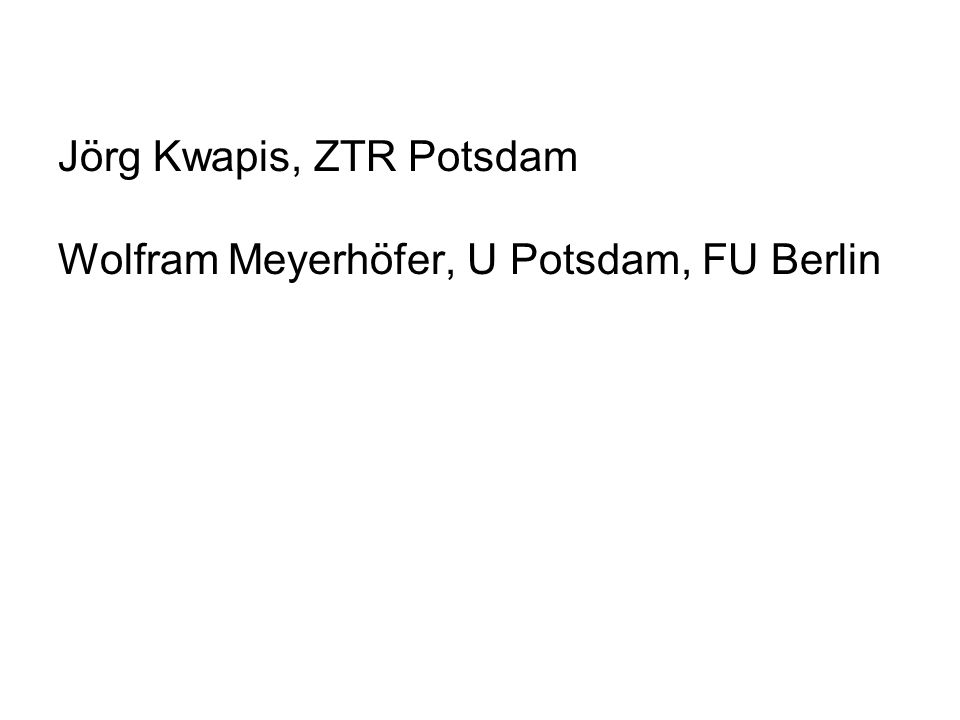 Jörg Kwapis, ZTR Potsdam Wolfram Meyerhöfer, U Potsdam, FU Berlin