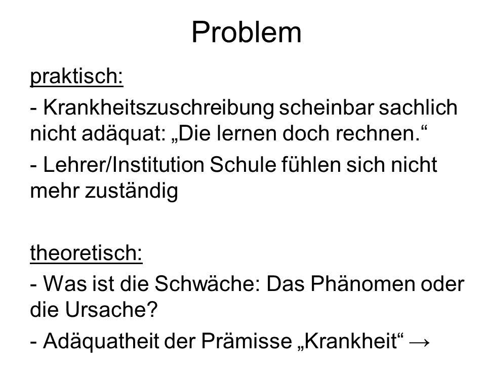 """Problem praktisch: - Krankheitszuschreibung scheinbar sachlich nicht adäquat: """"Die lernen doch rechnen."""