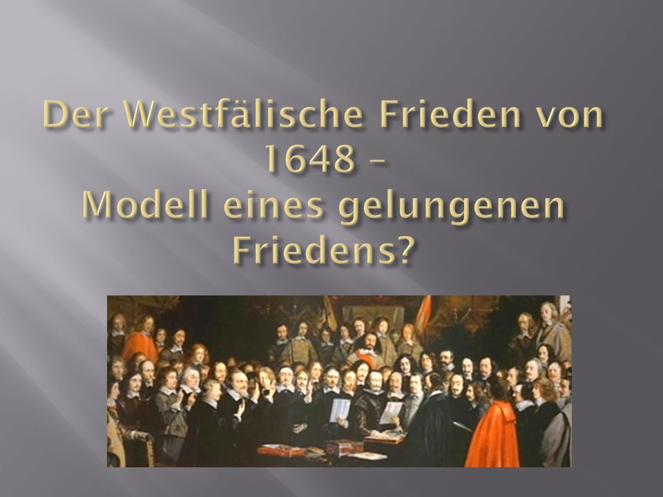 Der Westfälische Frieden von 1648 – Modell eines gelungenen Friedens