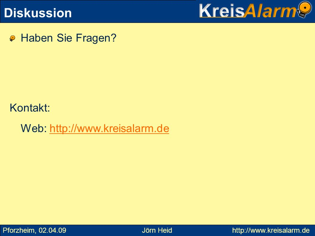 Diskussion Haben Sie Fragen Kontakt: Web: http://www.kreisalarm.de