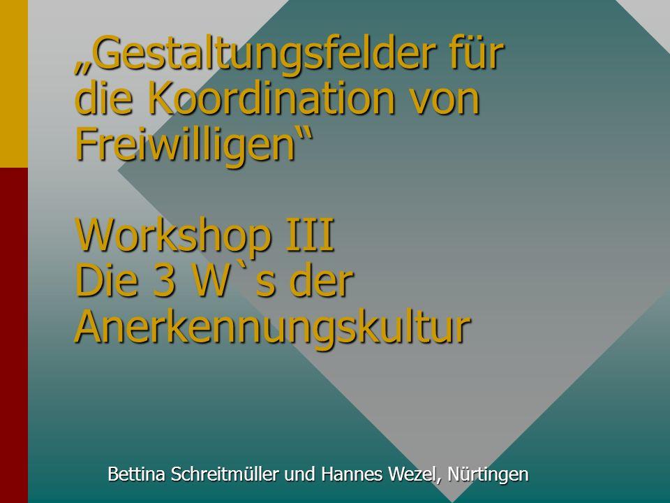 """1. Bremer Fachtag """"Gestaltungsfelder für die Koordination von Freiwilligen Workshop III Die 3 W`s der Anerkennungskultur"""
