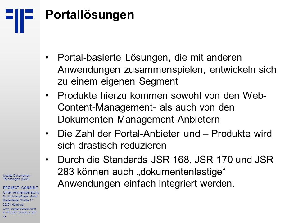 Portallösungen Portal-basierte Lösungen, die mit anderen Anwendungen zusammenspielen, entwickeln sich zu einem eigenen Segment.