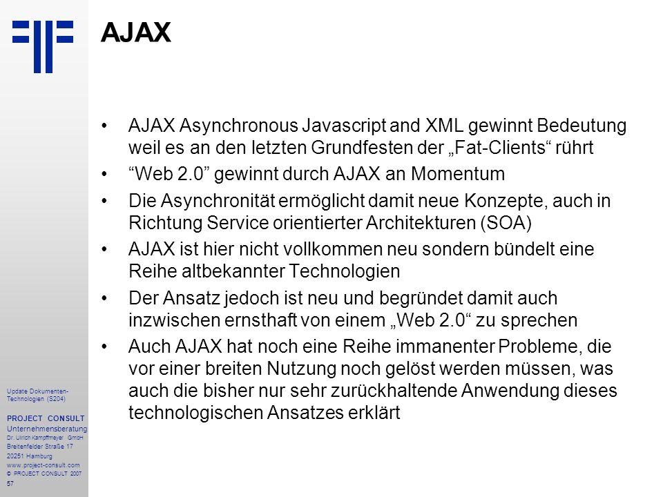 "AJAX AJAX Asynchronous Javascript and XML gewinnt Bedeutung weil es an den letzten Grundfesten der ""Fat-Clients rührt."