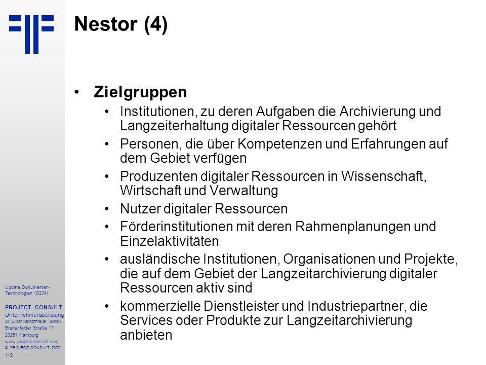 Nestor (4) Zielgruppen. Institutionen, zu deren Aufgaben die Archivierung und Langzeiterhaltung digitaler Ressourcen gehört.