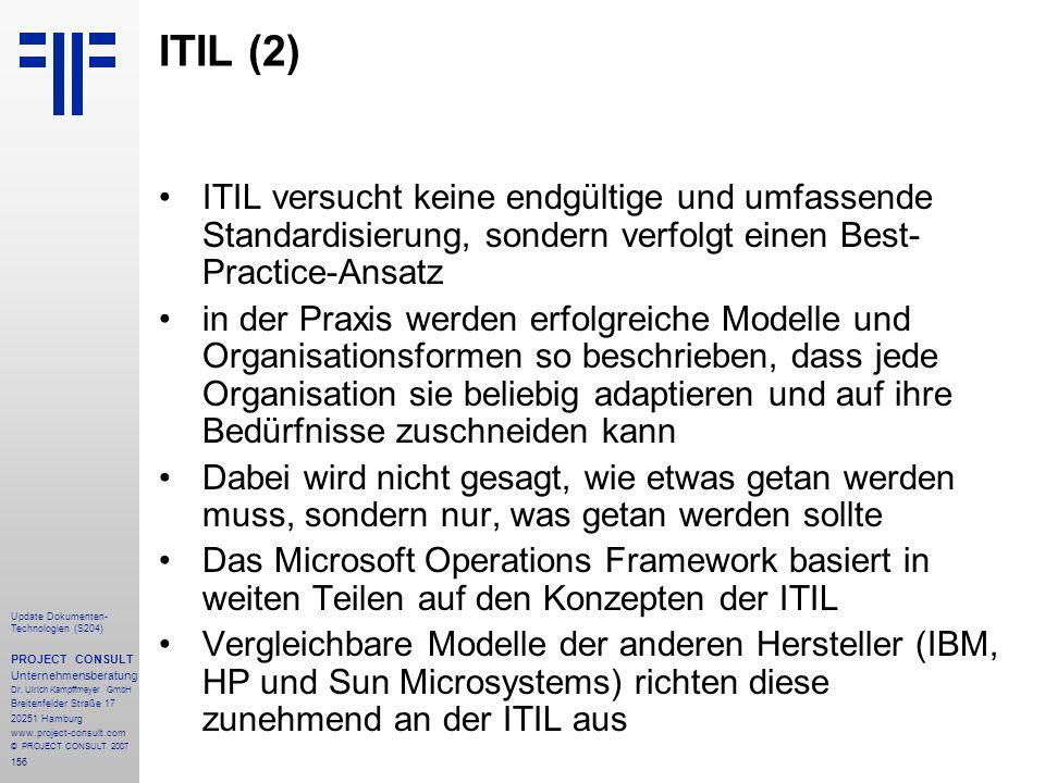ITIL (2) ITIL versucht keine endgültige und umfassende Standardisierung, sondern verfolgt einen Best-Practice-Ansatz.