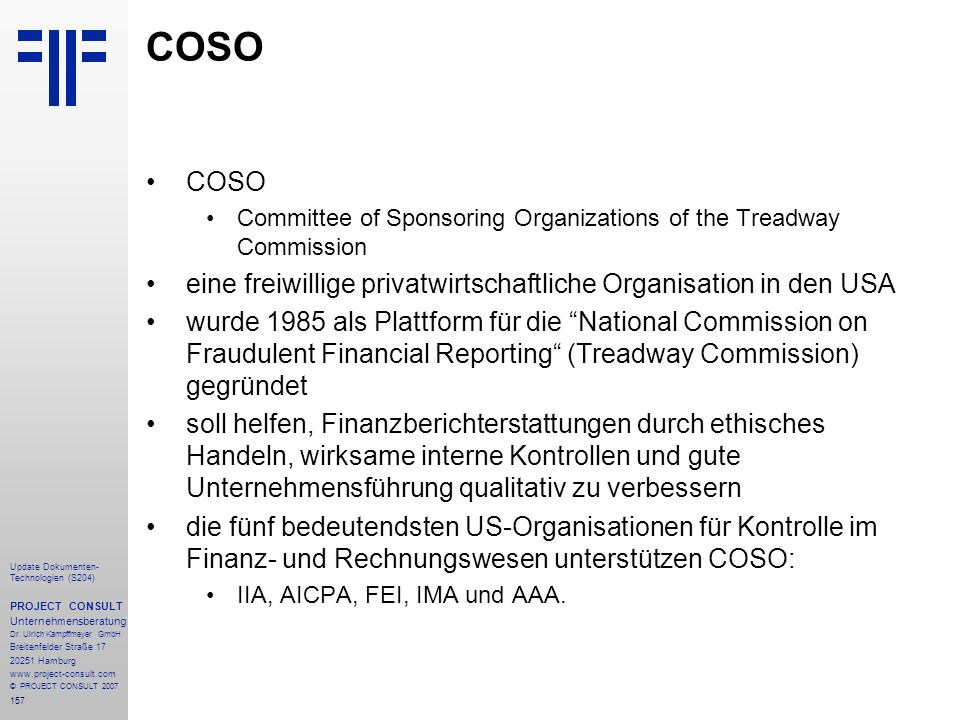 COSO COSO. Committee of Sponsoring Organizations of the Treadway Commission. eine freiwillige privatwirtschaftliche Organisation in den USA.