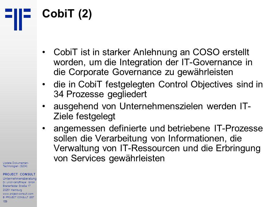 CobiT (2) CobiT ist in starker Anlehnung an COSO erstellt worden, um die Integration der IT-Governance in die Corporate Governance zu gewährleisten.