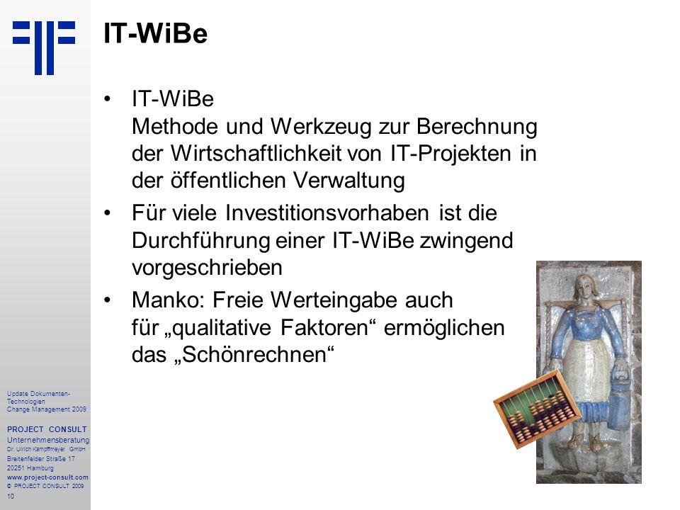 IT-WiBe IT-WiBe Methode und Werkzeug zur Berechnung der Wirtschaftlichkeit von IT-Projekten in der öffentlichen Verwaltung.