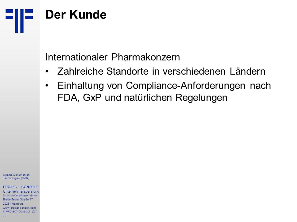 Der Kunde Internationaler Pharmakonzern