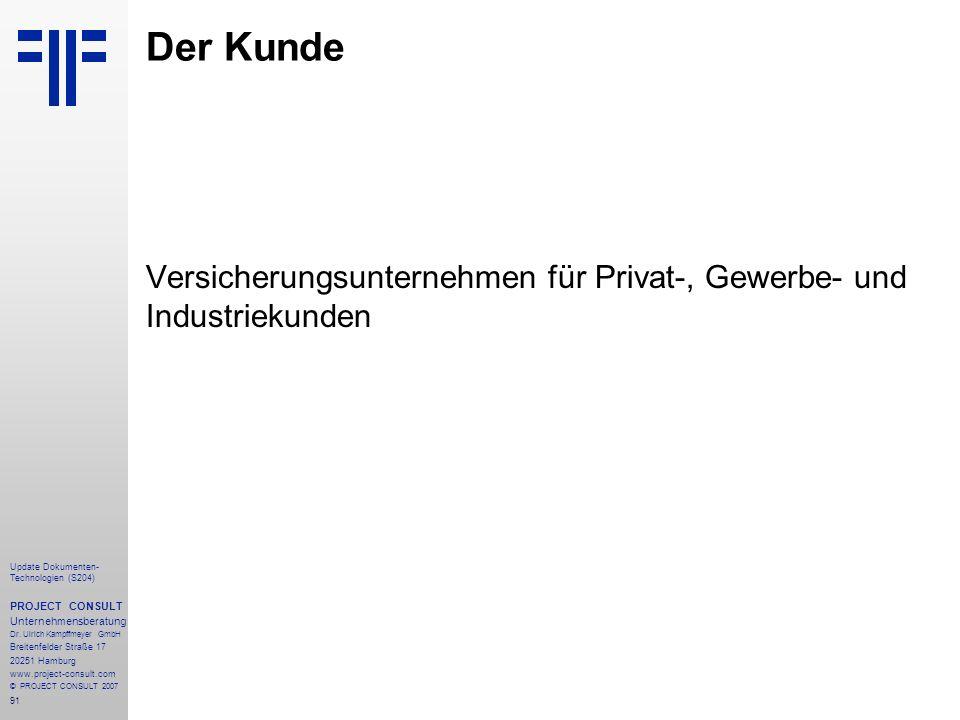 Der Kunde Versicherungsunternehmen für Privat-, Gewerbe- und Industriekunden. Update Dokumenten-Technologien (S204)