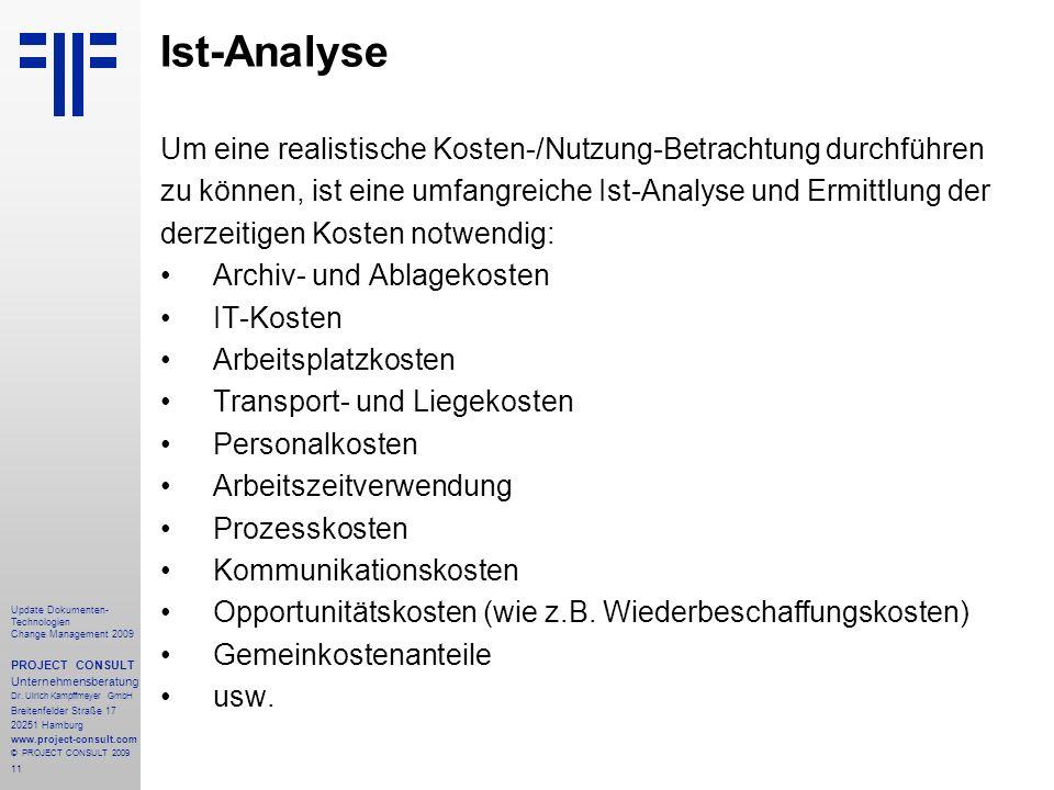 Ist-Analyse Um eine realistische Kosten-/Nutzung-Betrachtung durchführen. zu können, ist eine umfangreiche Ist-Analyse und Ermittlung der.