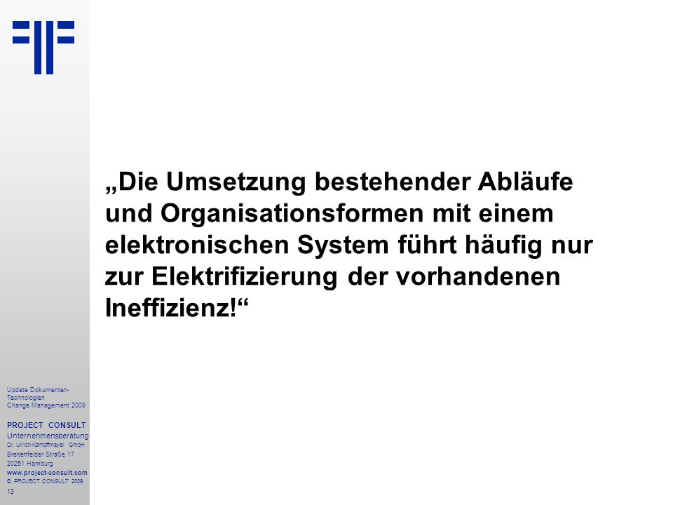 """""""Die Umsetzung bestehender Abläufe und Organisationsformen mit einem elektronischen System führt häufig nur zur Elektrifizierung der vorhandenen Ineffizienz!"""