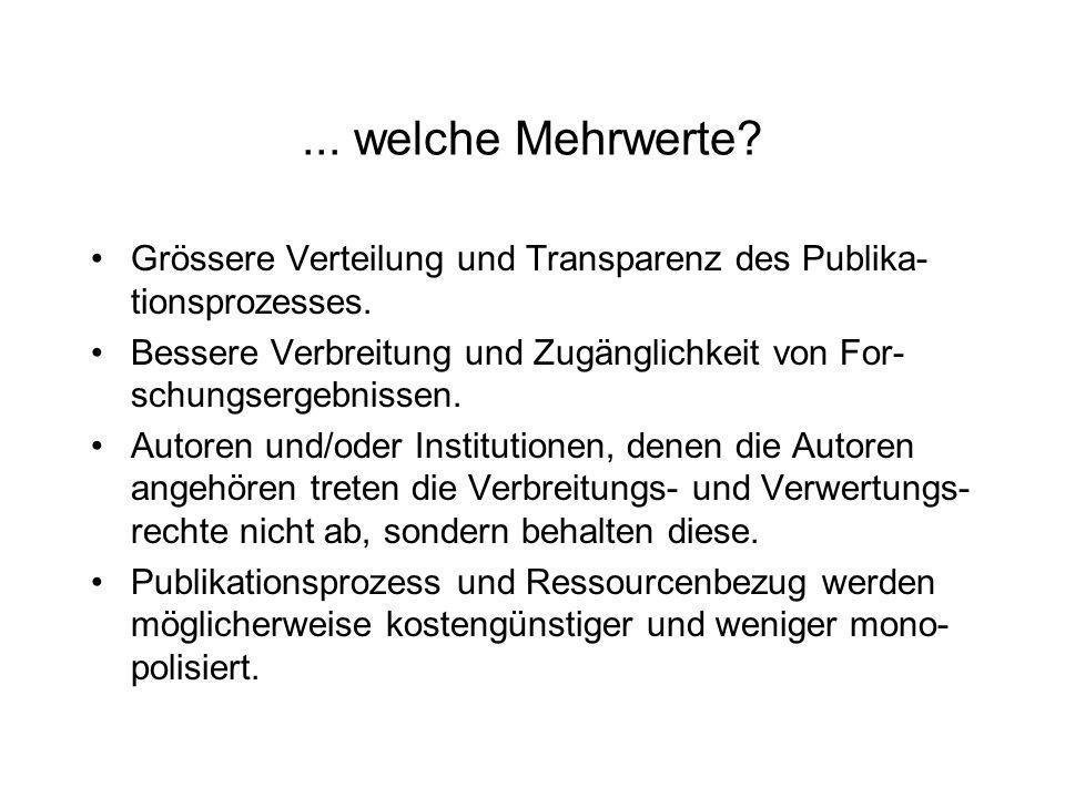 ... welche Mehrwerte Grössere Verteilung und Transparenz des Publika-tionsprozesses.
