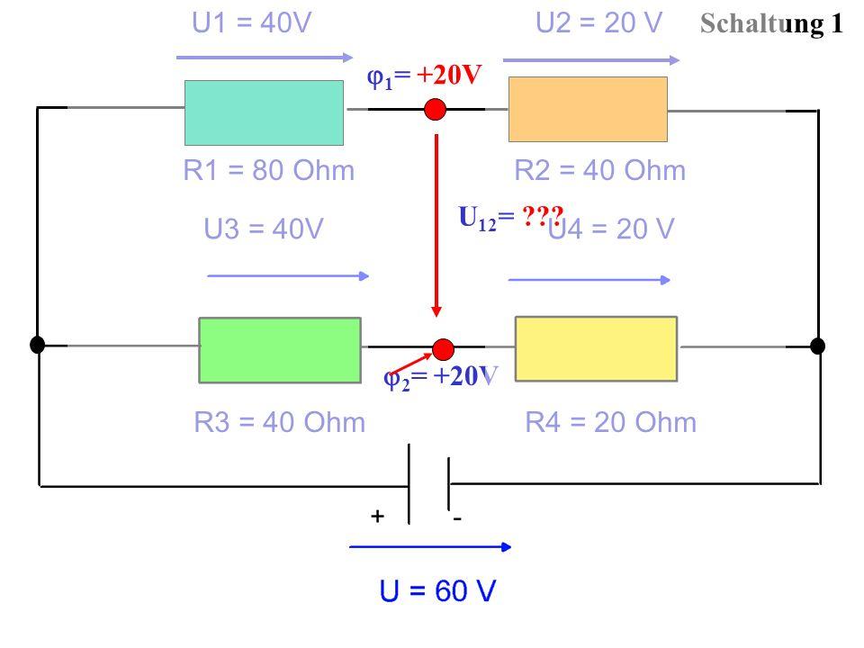 U1 = 40V U2 = 20 V Schaltung 1. 1= +20V. R1 = 80 Ohm R2 = 40 Ohm.