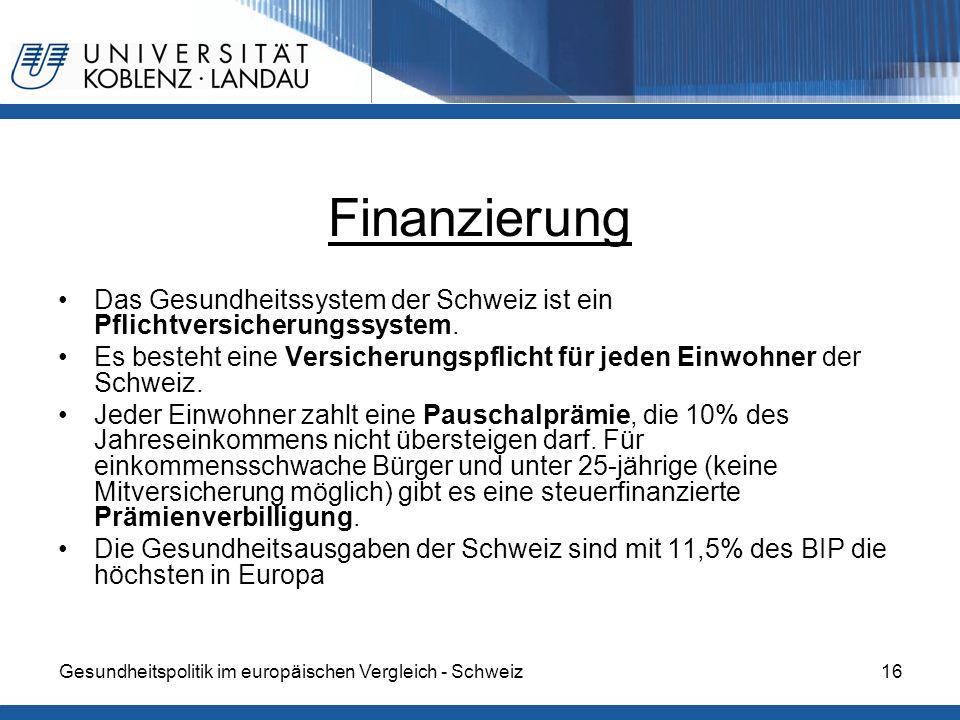 Finanzierung Das Gesundheitssystem der Schweiz ist ein Pflichtversicherungssystem.