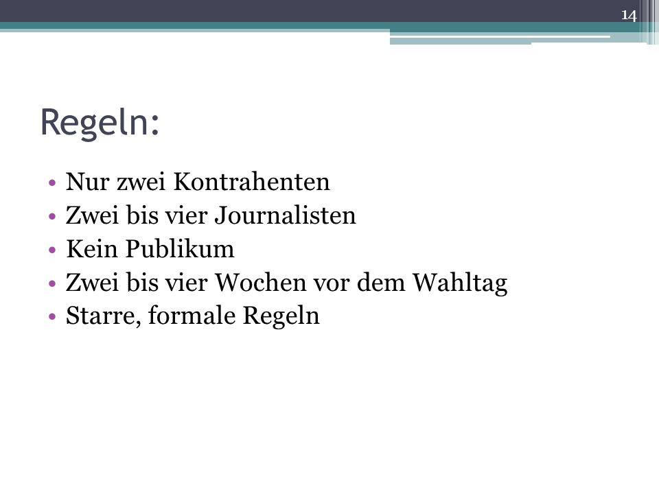 Regeln: Nur zwei Kontrahenten Zwei bis vier Journalisten Kein Publikum