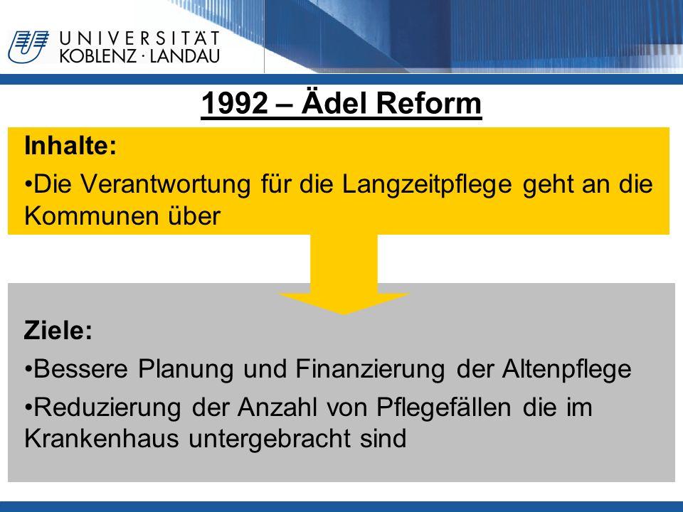 1992 – Ädel ReformInhalte: Die Verantwortung für die Langzeitpflege geht an die Kommunen über. Ziele: