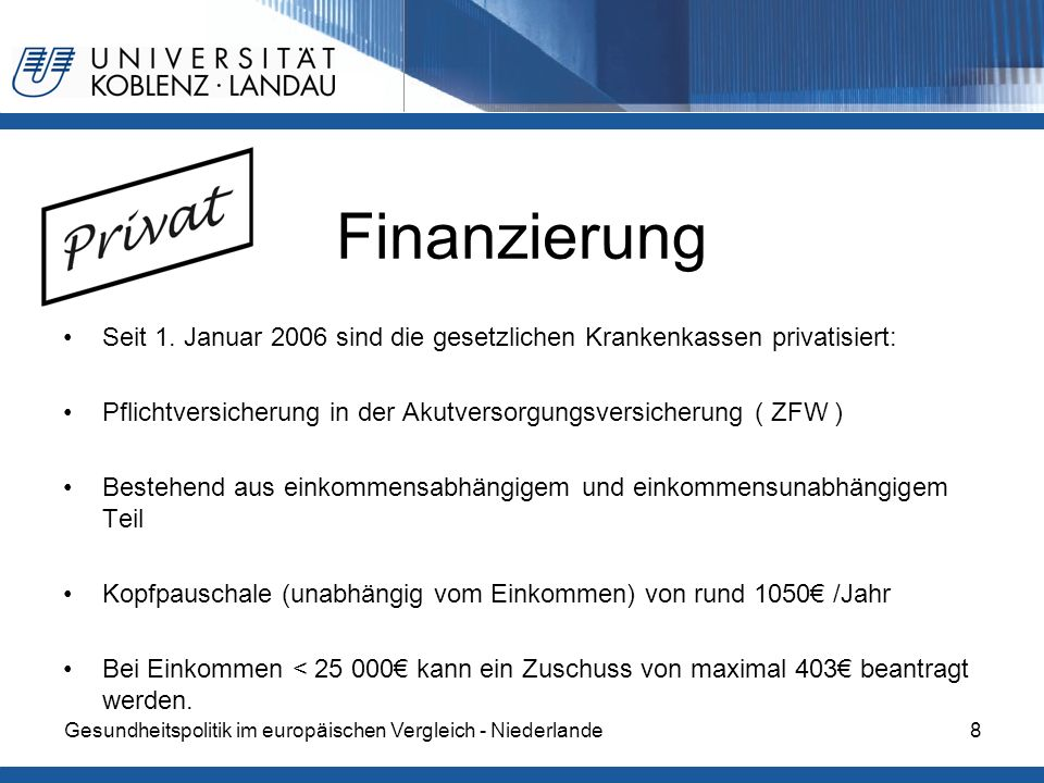 FinanzierungSeit 1. Januar 2006 sind die gesetzlichen Krankenkassen privatisiert: Pflichtversicherung in der Akutversorgungsversicherung ( ZFW )
