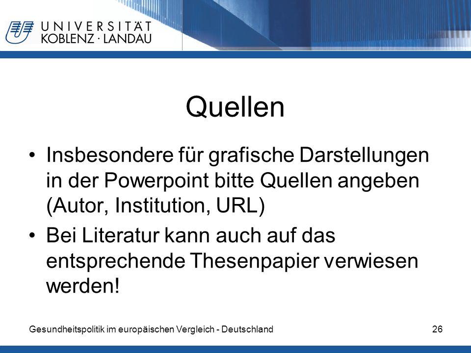 Quellen Insbesondere für grafische Darstellungen in der Powerpoint bitte Quellen angeben (Autor, Institution, URL)