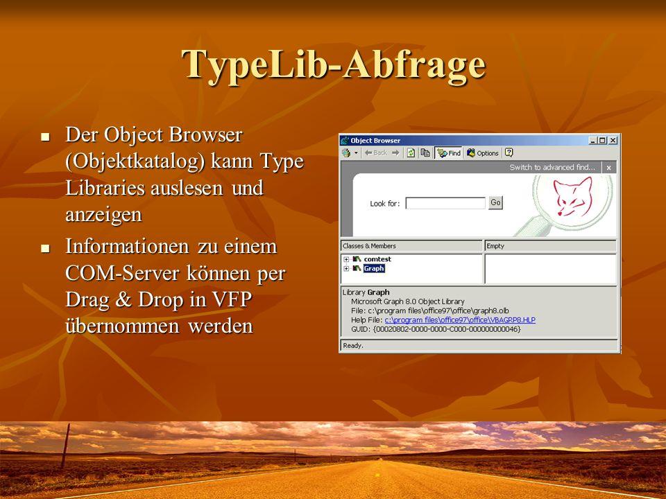 TypeLib-Abfrage Der Object Browser (Objektkatalog) kann Type Libraries auslesen und anzeigen.