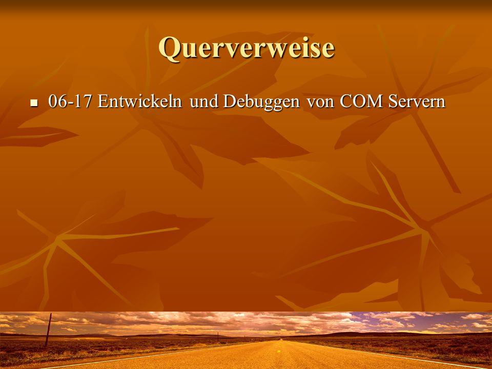 Querverweise 06-17 Entwickeln und Debuggen von COM Servern