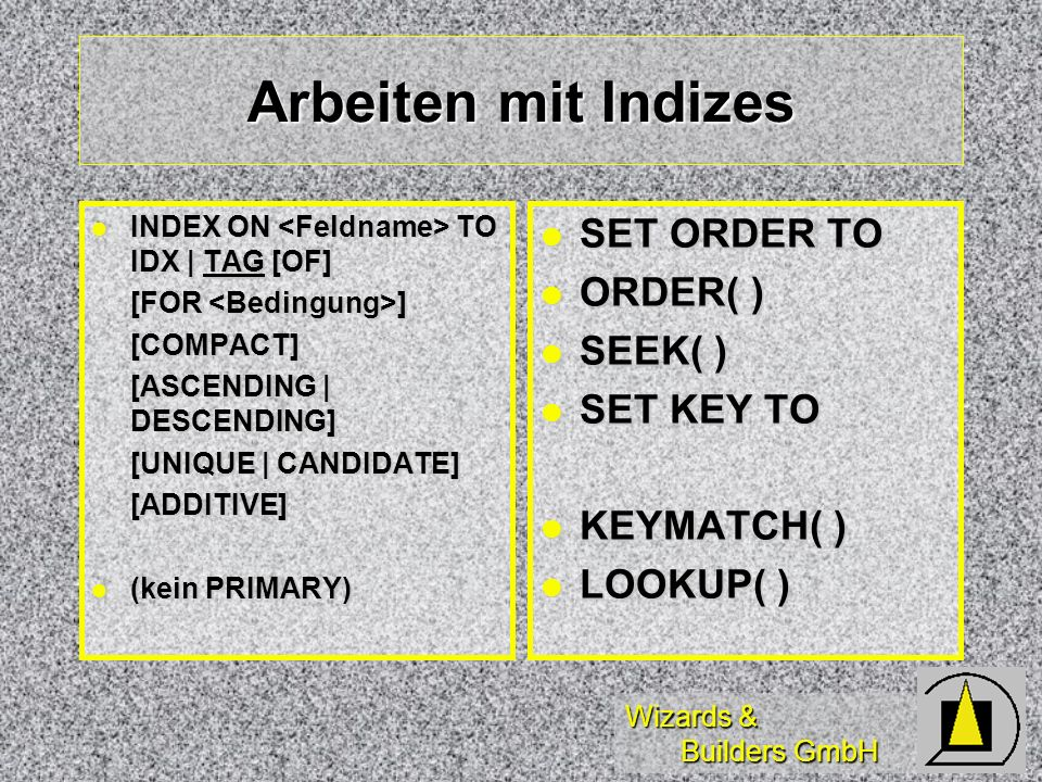 Arbeiten mit Indizes SET ORDER TO ORDER( ) SEEK( ) SET KEY TO