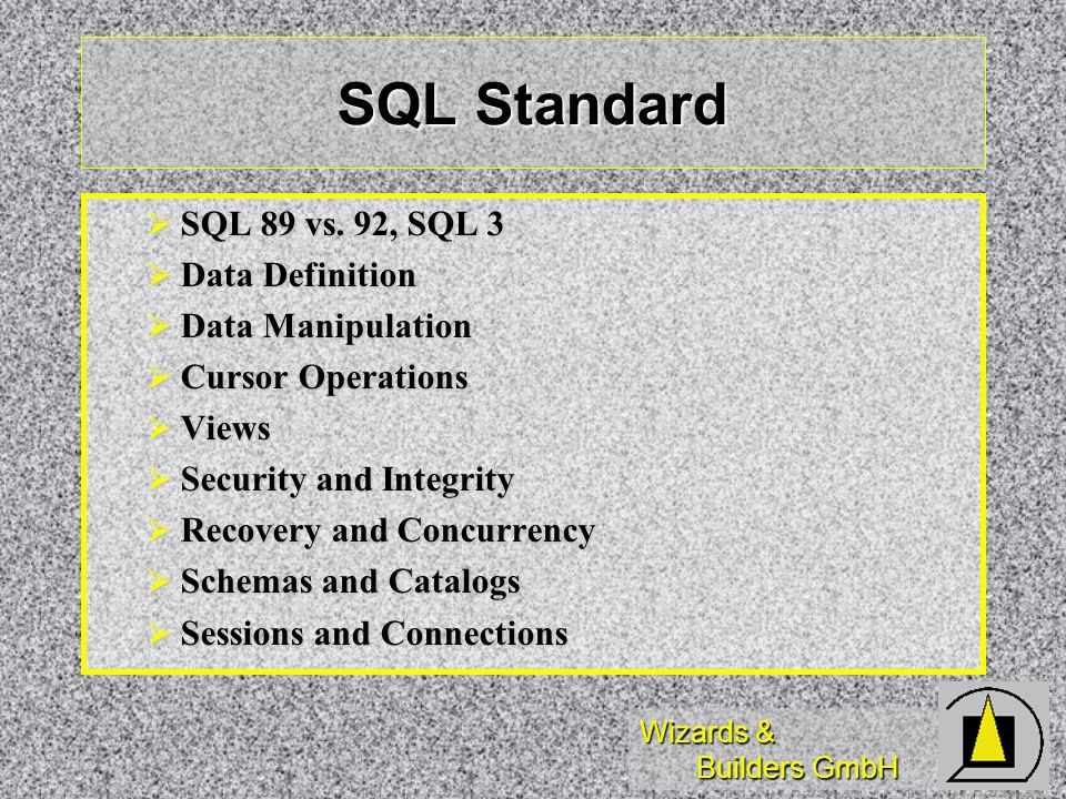 SQL Standard SQL 89 vs. 92, SQL 3 Data Definition Data Manipulation