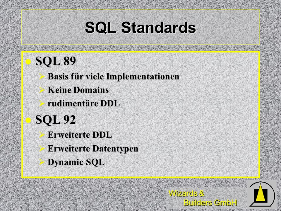 SQL Standards SQL 89 SQL 92 Basis für viele Implementationen