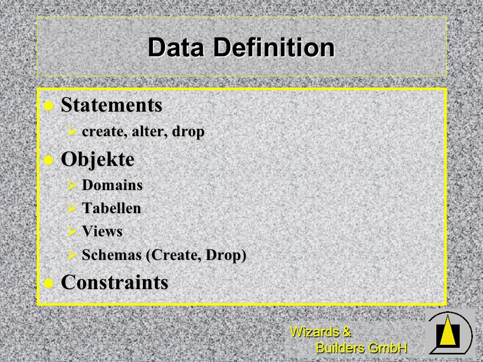 Data Definition Statements Objekte Constraints create, alter, drop