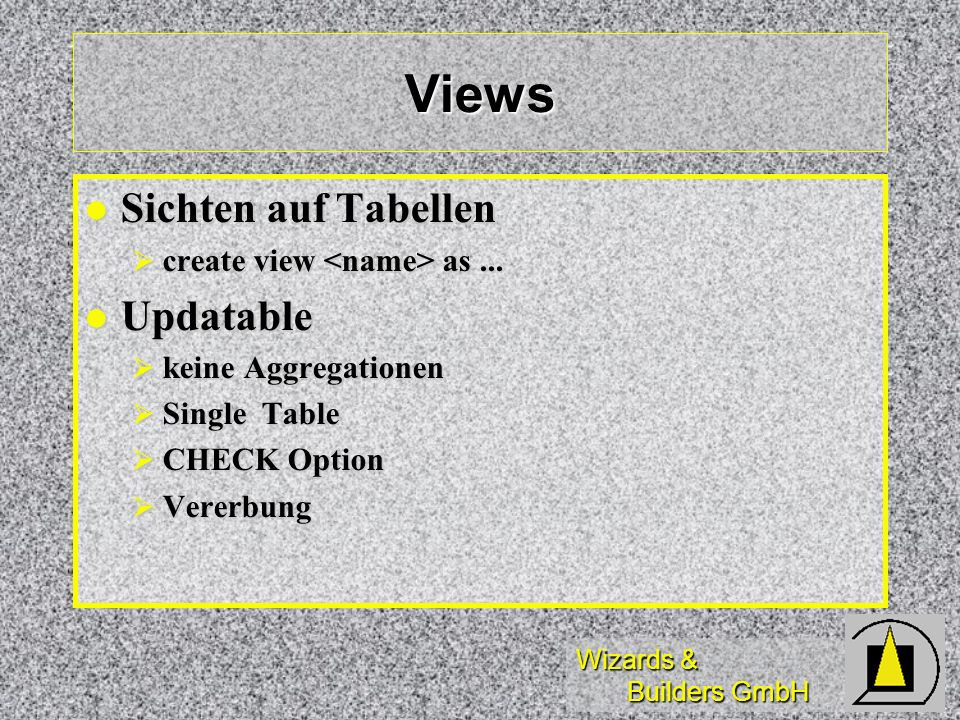 Views Sichten auf Tabellen Updatable create view <name> as ...