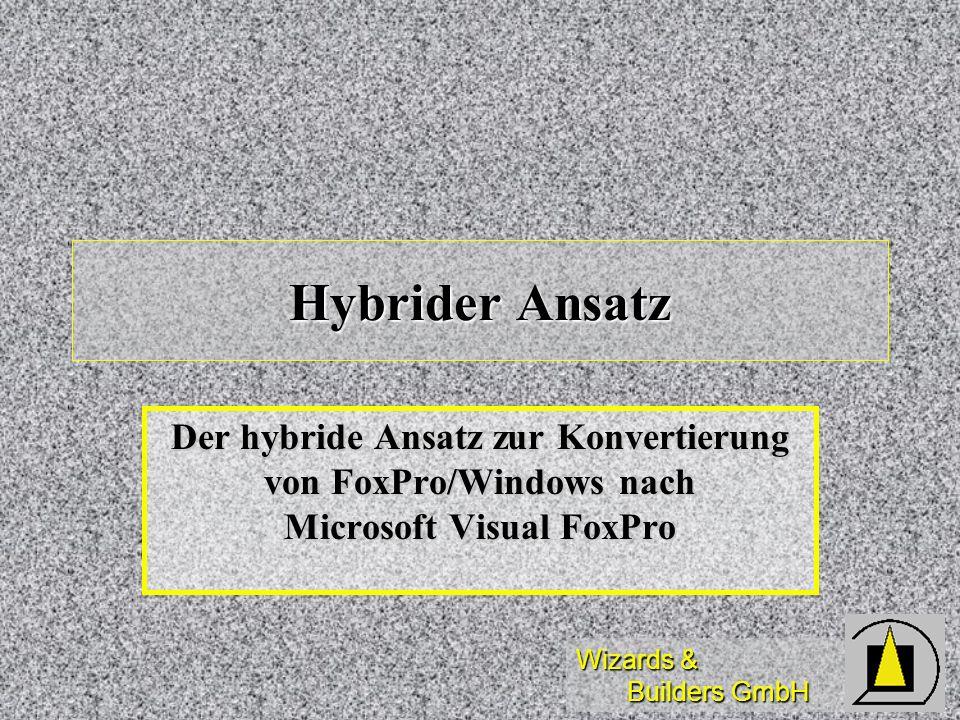 Hybrider Ansatz Der hybride Ansatz zur Konvertierung von FoxPro/Windows nach Microsoft Visual FoxPro.