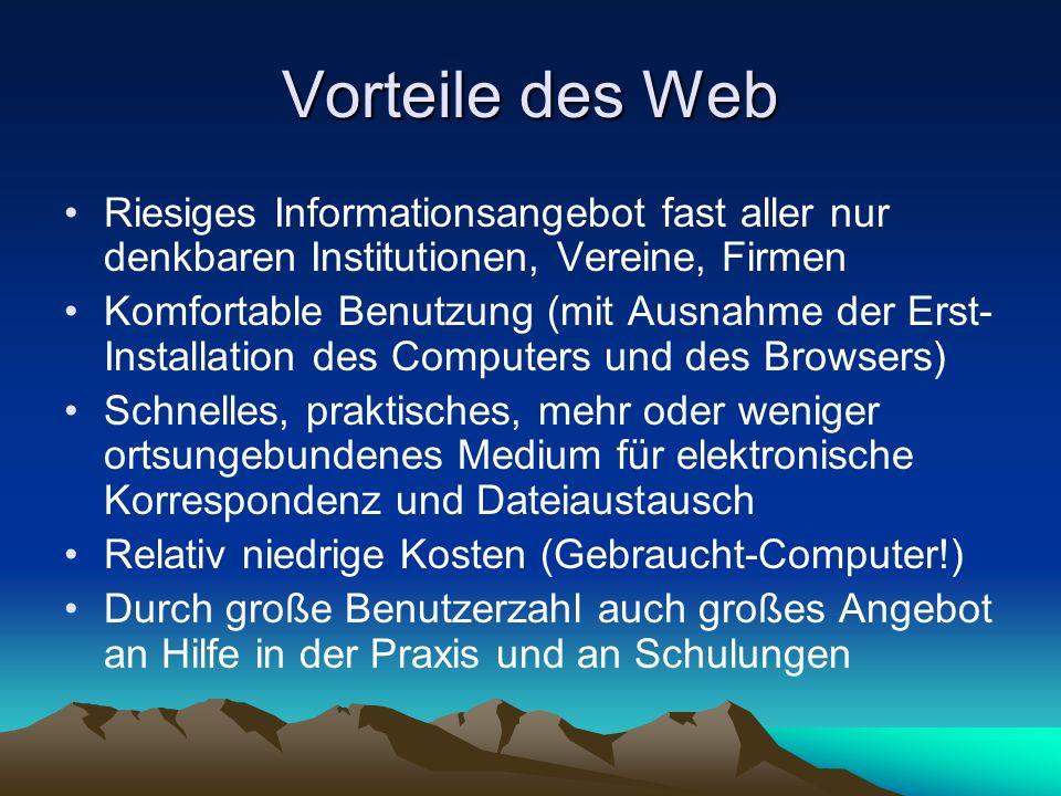 Vorteile des Web Riesiges Informationsangebot fast aller nur denkbaren Institutionen, Vereine, Firmen.
