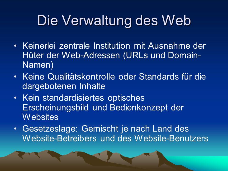 Die Verwaltung des Web Keinerlei zentrale Institution mit Ausnahme der Hüter der Web-Adressen (URLs und Domain-Namen)