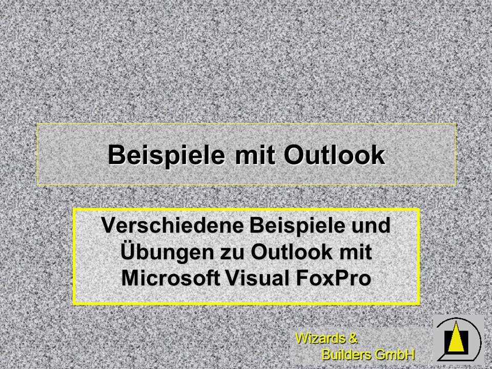 Beispiele mit Outlook Verschiedene Beispiele und Übungen zu Outlook mit Microsoft Visual FoxPro